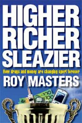 Higher, Richer, Sleazier: How Drugs and Money Are Changing Sport Forever: How Drugs and Money Are Changing Sport Forever (Large Print 16pt) 9781459613195