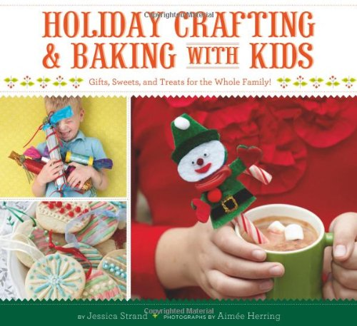 Holiday Crafting and Baking with Kids: Gifts, Sweets, and Treats for the Whole Family 9781452101095