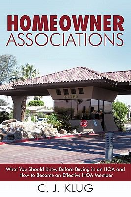 Homeowner Associations: What You Should Know Before Buying in an Hoa and How to Become an Effective Hoa Member 9781450258401