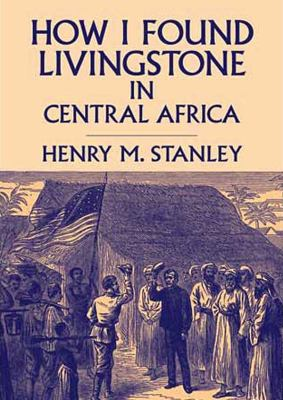 How I Found Livingstone in Central Africa 9781455165032