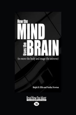 How the Mind Uses the Brain: (To Move the Body and Image the Universe) (Large Print 16pt)