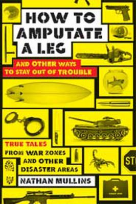 How to Amputate a Leg: And Other Ways to Stay Out of Trouble: And Other Ways to Stay Out of Trouble (Large Print 16pt) 9781459613188