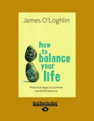 How to Balance Your Life: Practical Ways to Achieve Work/Life Balance 9781459603684