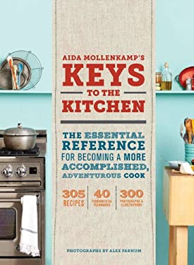 Aida Mollenkamp's Keys to the Kitchen: The Essential Reference for Becoming a More Accomplished, Adventurous Cook 9781452101293