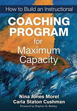 How to Build an Instructional Coaching Program for Maximum Capacity 9781452202891