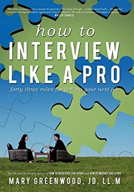 How to Interview Like a Pro: Forty-Three Rules for Getting Your Next Job 9781450270892