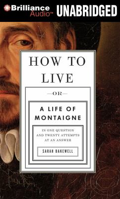 How to Live: Or a Life of Montaigne in One Question and Twenty Attempts at an Answer 9781455815470