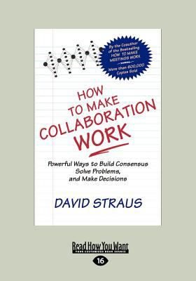 How to Make Collaboration Work (Large Print 16pt) 9781458756657