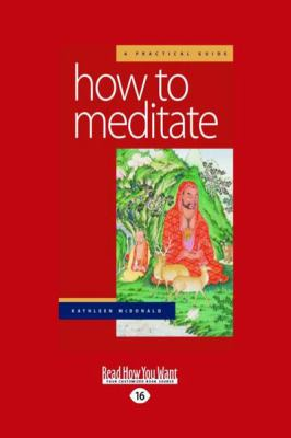 How to Meditate: A Practical Guide: Second Edition (Large Print 16pt) 9781458731517