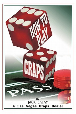 How to Play Craps: By Jack Salay a Las Vegas Craps Dealer 9781450269698