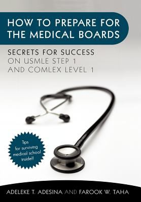 How to Prepare for the Medical Boards: Secrets for Success on USMLE Step 1 and Comlex Level 1 9781450298148
