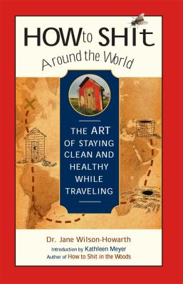 How to Shit Around the World: The Art of Staying Clean and Healthy While Traveling (Large Print 16pt)