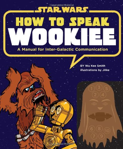 How to Speak Wookiee: A Manual for Inter-Galactic Communication 9781452102559