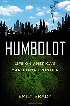 Humboldt: Life on America's Marijuana Frontier 9781455506767