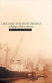 I Became the Boat People: A Refugee's Path to America 21620743