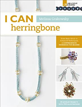 I Can Herringbone: From Basic Stitch to Advanced Techniques, a Comprehensive Workbook for Beaders 9781454703624