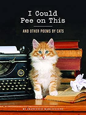 I Could Pee on This: And Other Poems by Cats 9781452110585