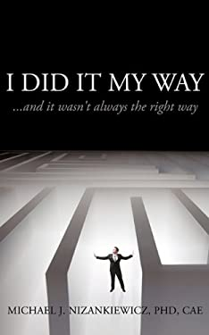 I Did It My Way: And It Wasn't Always the Right Way 9781452030609