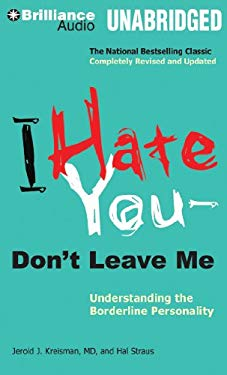 I Hate You - Don't Leave Me: Understanding the Borderline Personality 9781455880058