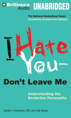 I Hate You -- Don't Leave Me: Understanding the Borderline Personality 9781455880065