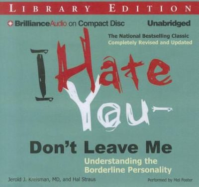 I Hate You--Don't Leave Me: Understanding the Borderline Personality 9781455880072