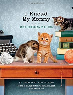 I Knead My Mommy : And Other Poems by Kittens