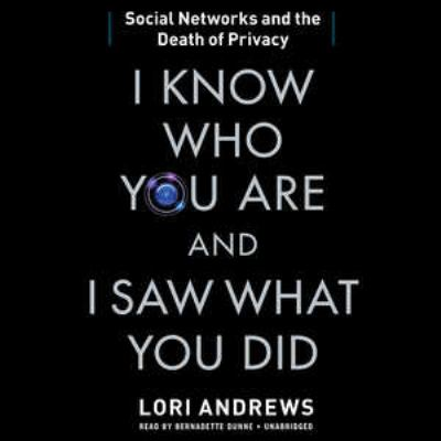 I Know Who You Are and I Saw What You Did: Social Networks and the Death of Privacy 9781455165308