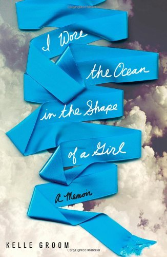 I Wore the Ocean in the Shape of a Girl: A Memoir 9781451616682