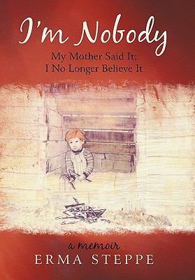I'm Nobody: My Mother Said It; I No Longer Believe It 9781450273985