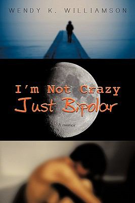 I'm Not Crazy Just Bipolar: A Memoir 9781452068510