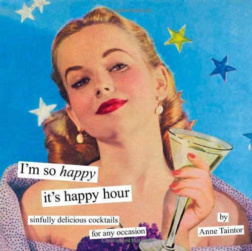 I'm So Happy It's Happy Hour: Sinfully Delicious Cocktails for Any Occasion 9781452102870