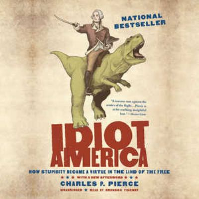 Idiot America: How Stupidity Became a Virtue in the Land of the Free 9781455110490