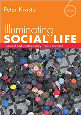 Illuminating Social Life: Classical and Contemporary Theory Revisited 9781452217826