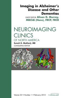 Imaging in Alzheimer's Disease and Other Dementias, an Issue of Neuroimaging Clinics 9781455742073