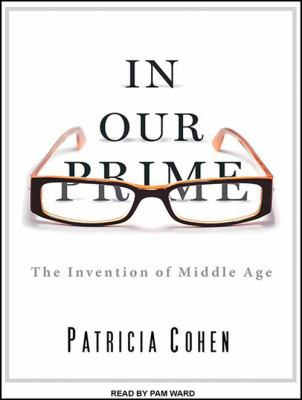 In Our Prime: The Invention of Middle Age 9781452606200