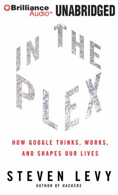 In the Plex: How Google Thinks, Works, and Shapes Our Lives 9781455875726