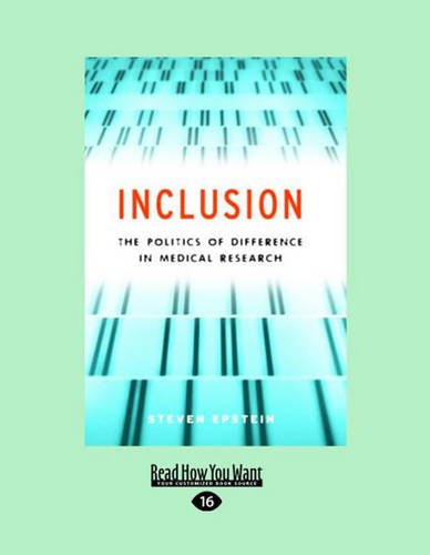 Inclusion: The Politics of Difference in Medical Research (Chicago Studies in Practices of Meaning) (Large Print 16pt) 9781459606029