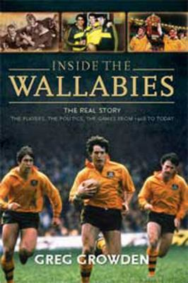 Inside the Wallabies: The Real Story, the Players, the Politics and the Games from 198 to Today: The Real Story, the Players, the Politics a 9781459613379