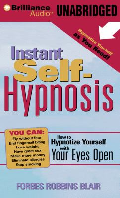 Instant Self-Hypnosis: How to Hypnotize Yourself with Your Eyes Open 9781455864539
