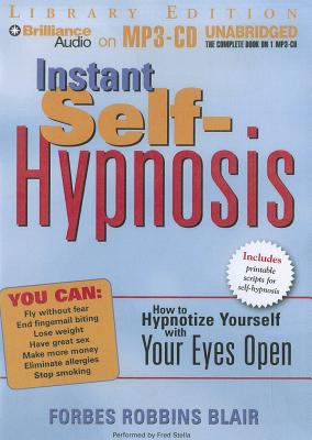 Instant Self-Hypnosis: How to Hypnotize Yourself with Your Eyes Open 9781455864553