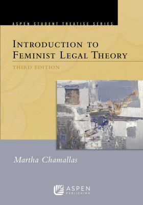 Introduction to Feminist Legal Theory, 3rd Edition 9781454802211