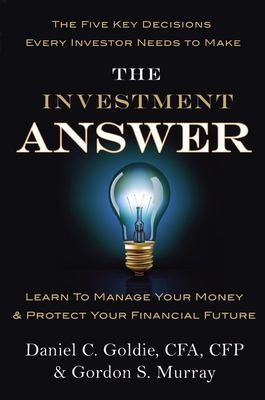 The Investment Answer: Learn to Manage Your Money & Protect Your Financial Future 9781455503308