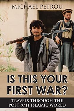 Is This Your First War?: Travels Through the Post-9/11 Islamic World 9781459706460