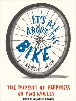It's All about the Bike: The Pursuit of Happiness on Two Wheels 9781452606392