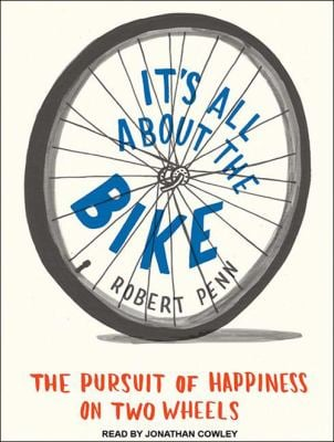 It's All about the Bike: The Pursuit of Happiness on Two Wheels 9781452656397