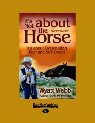 It's Not about the Horse: It's about Overcoming Fear and Self-Doubt 9781458774057