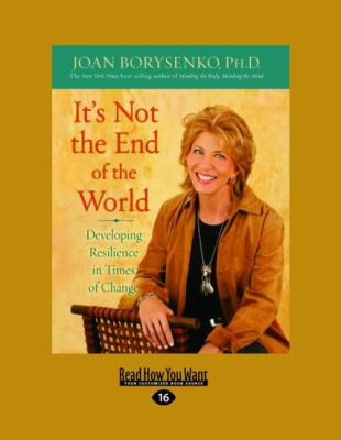 It's Not the End of the World: Developing Resilience in Times of Change (Large Print 16pt) 9781458754202