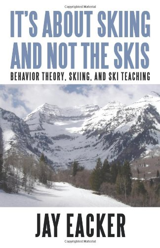 It's about Skiing and Not the Skis: Behavior Theory, Skiing, and Ski Teaching 9781450267878