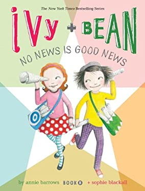 Ivy and Bean No News Is Good News (Book 8) 9781452107813
