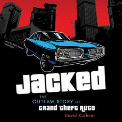 Jacked: The Outlaw Story of Grand Theft Auto 9781455130344